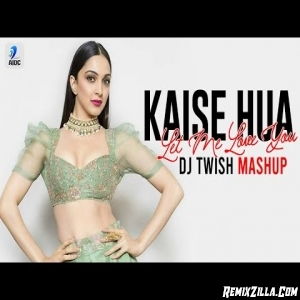 Kaise Hua Vs Let Me Love You Mashup Remix DJ Twish