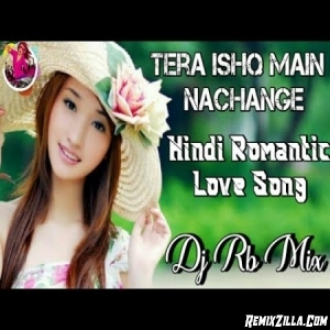 Tera Ishq Main Nachange Romantic Love Song Dj Rb Mix