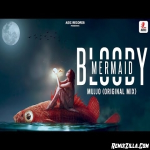 Bloody Mermaid Original Mix Mujjo