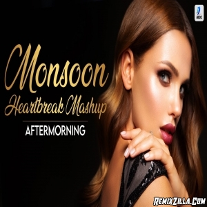 Monsoon Heartbreak Mashup 2020 Aftermorning Chillout Mix